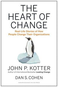 bokomslag The Heart of Change: Real-Life Stories of How People Change Their Organizations