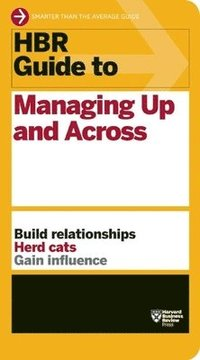 bokomslag HBR Guide to Managing Up and Across (HBR Guide Series)