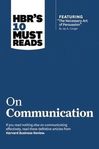 bokomslag HBR's 10 Must Reads on Communication (with featured article 'The Necessary Art of Persuasion,' by Jay A. Conger)
