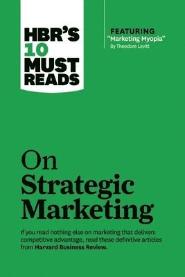"bokomslag Hbrs 10 must reads on strategic marketing (with featured article ""marketing"