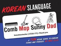 bokomslag Korean Slanguage: A Fun Visual Guide to Korean Terms and Phrases