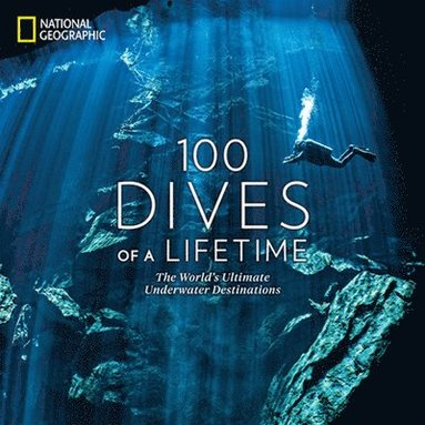 bokomslag 100 Dives of a Lifetime: The World's Ultimate Underwater Destinations