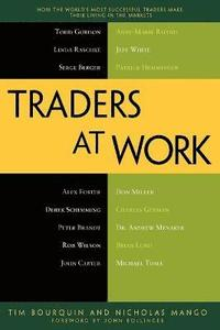 bokomslag Traders at Work: How the World's Most Successful Traders Make Their Living in the Markets