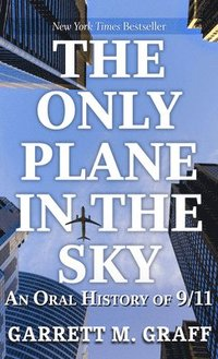 bokomslag The Only Plane in the Sky: An Oral History of 9/11