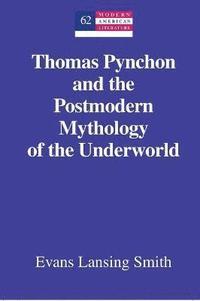 bokomslag Thomas Pynchon and the Postmodern Mythology of the Underworld