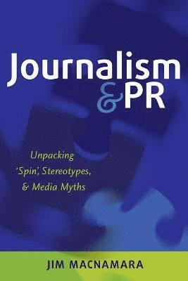 Journalism and PR: Unpacking `Spin', Stereotypes, and Media Myths 1