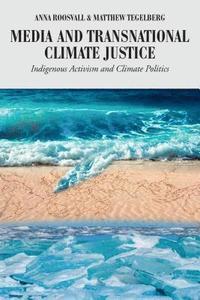 bokomslag Media and Transnational Climate Justice: Indigenous Activism and Climate Politics