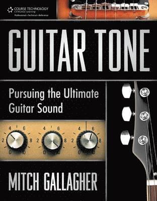 bokomslag Guitar Tone: Pursuing the Ultimate Guitar Sound