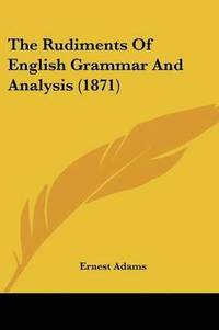 bokomslag Rudiments Of English Grammar And Analysis (1871)
