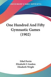 bokomslag One Hundred and Fifty Gymnastic Games (1902)