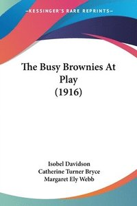 bokomslag The Busy Brownies at Play (1916)