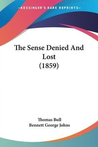bokomslag The Sense Denied And Lost (1859)