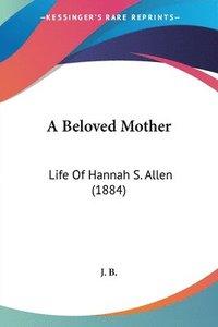 bokomslag A Beloved Mother: Life of Hannah S. Allen (1884)