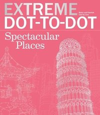 bokomslag Extreme Dot-To-Dot Spectacular Places: Relax and Unwind, One Splash of Color at a Time