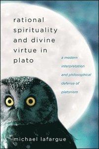 bokomslag Rational Spirituality and Divine Virtue in Plato