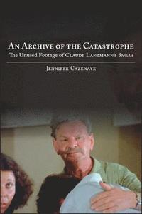 bokomslag Archive of the Catastrophe, An