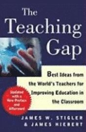 bokomslag The Teaching Gap: Best Ideas from the World's Teachers for Improving Education in the Classroom