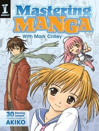 bokomslag Mastering manga with mark crilley - 30 drawing lessons from the creator of