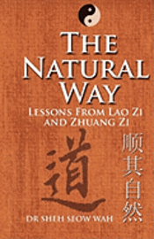 bokomslag The Natural Way: Lessons From Lao Zi And Zhuang Zi
