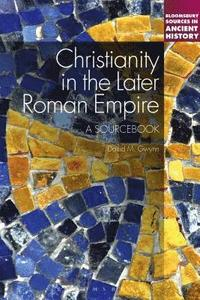bokomslag Christianity in the Later Roman Empire: A Sourcebook