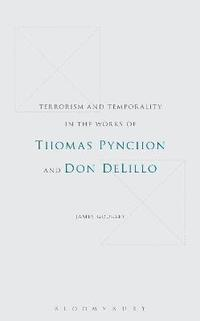 bokomslag Terrorism and Temporality in the Works of Thomas Pynchon and Don DeLillo
