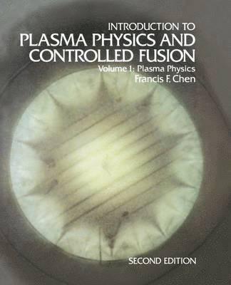 bokomslag Introduction to Plasma Physics and Controlled Fusion: Volume 1: Plasma Physics