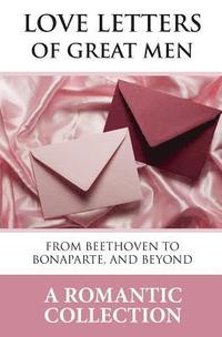 bokomslag Love Letters of Great Men: The Collection of Love Letters Drawn from by Carrie Bradshaw in Sex in the City