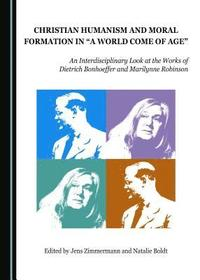 bokomslag Christian Humanism and Moral Formation in 'A World Come of Age'