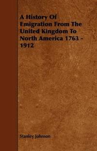 bokomslag A History Of Emigration From The United Kingdom To North America 1763 - 1912