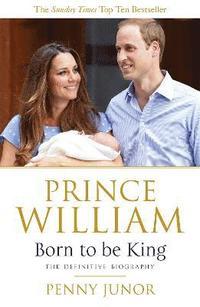 bokomslag Prince William: Born to be King