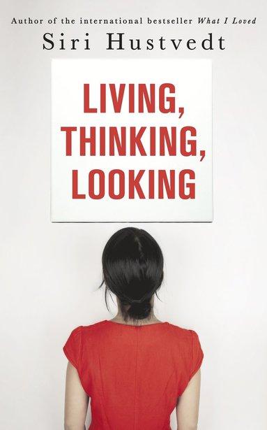 bokomslag Living, thinking, looking
