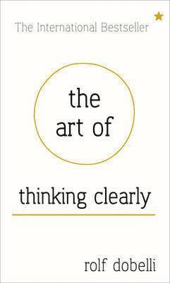 bokomslag The Art of Thinking Clearly: better thinking, better decisions