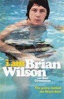 bokomslag I Am Brian Wilson: The genius behind the Beach Boys