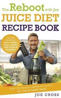 bokomslag The Reboot with Joe Juice Diet Recipe Book: Over 100 recipes inspired by the film 'Fat, Sick &; Nearly Dead'