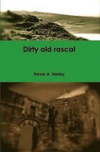 bokomslag Dirty Old Rascal