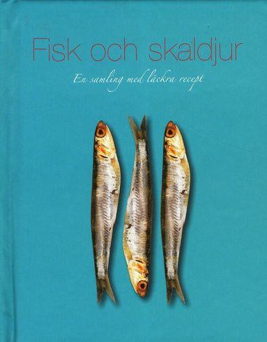 bokomslag Fisk & skaldjur : en samling med läckra recept