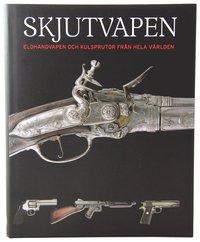 bokomslag Skjutvapen : eldhandvapen och kulsprutor från hela världen