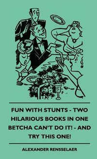 bokomslag Fun With Stunts - Two Hilarious Books In One - Betcha Can't Do It! - And Try This One!