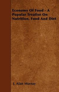 bokomslag Economy Of Food - A Popular Treatise On Nutrition, Food And Diet