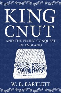 bokomslag King cnut and the viking conquest of england 1016