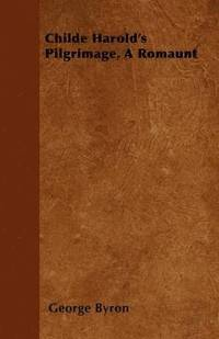 bokomslag Childe Harold's Pilgrimage, A Romaunt