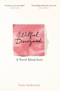 bokomslag Wilful Disregard: A Novel About Love