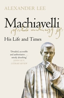 bokomslag Machiavelli: His Life and Times