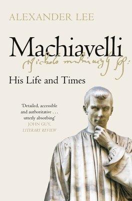 Machiavelli: His Life and Times 1
