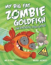 bokomslag My Big Fat Zombie Goldfish: The Fintastic Fish-Sitter