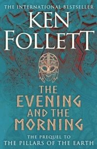 bokomslag The Evening and the Morning: The Prequel to The Pillars of the Earth, A Kingsbridge Novel