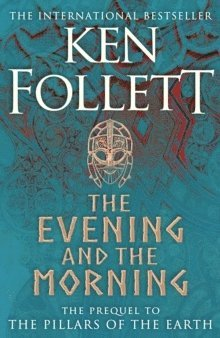 The Evening and the Morning: The Prequel to The Pillars of the Earth, A Kingsbridge Novel 1