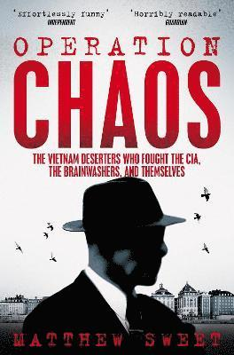 bokomslag Operation Chaos: The Vietnam Deserters Who Fought the CIA, the Brainwashers, and Themselves
