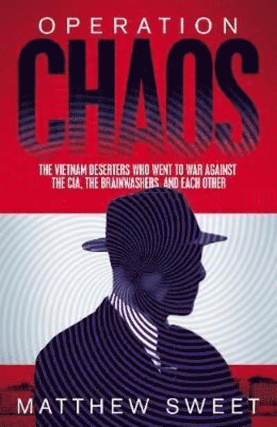 Operation Chaos: The Vietnam Deserters Who Fought the CIA, the Brainwashers, and Themselves 1