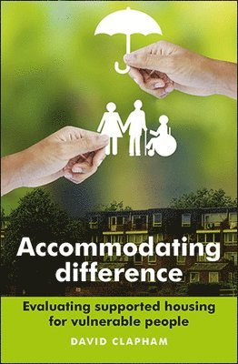 bokomslag Accommodating difference - evaluating supported housing for vulnerable peop
